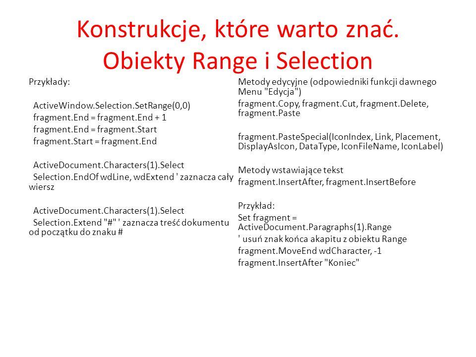 Konstrukcje, które warto znać. Obiekty Range i Selection Przykłady: ActiveWindow.Selection.SetRange(0,0) fragment.End = fragment.End + 1 fragment.End