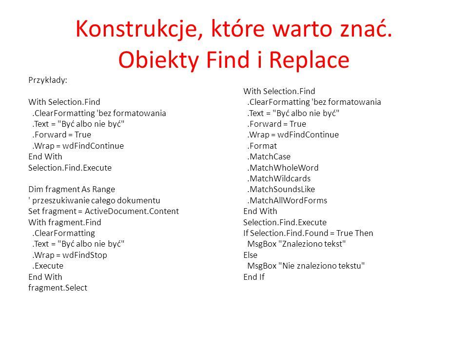 Konstrukcje, które warto znać. Obiekty Find i Replace Przykłady: With Selection.Find.ClearFormatting 'bez formatowania.Text =