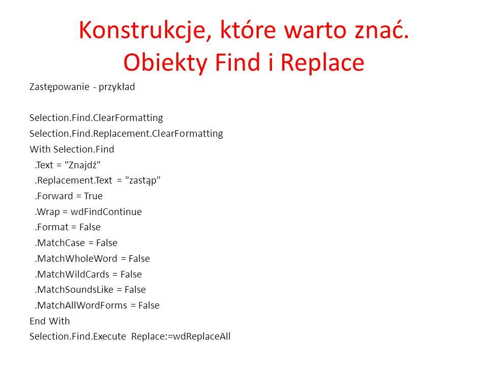 Konstrukcje, które warto znać. Obiekty Find i Replace Zastępowanie - przykład Selection.Find.ClearFormatting Selection.Find.Replacement.ClearFormattin