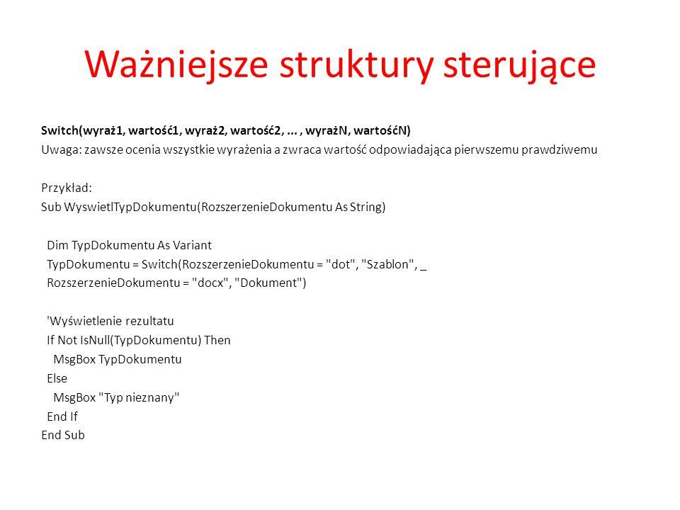 Ważniejsze struktury sterujące If...Then Przykład: Usuwa bieżące zaznaczenie w aktywnym dokumencie jeśli zawiera ono wyraz Bartok Dim sTekst as String sTekst = Selection.Text If InStr(sTekst, Bartok ) Then Selection.Delete