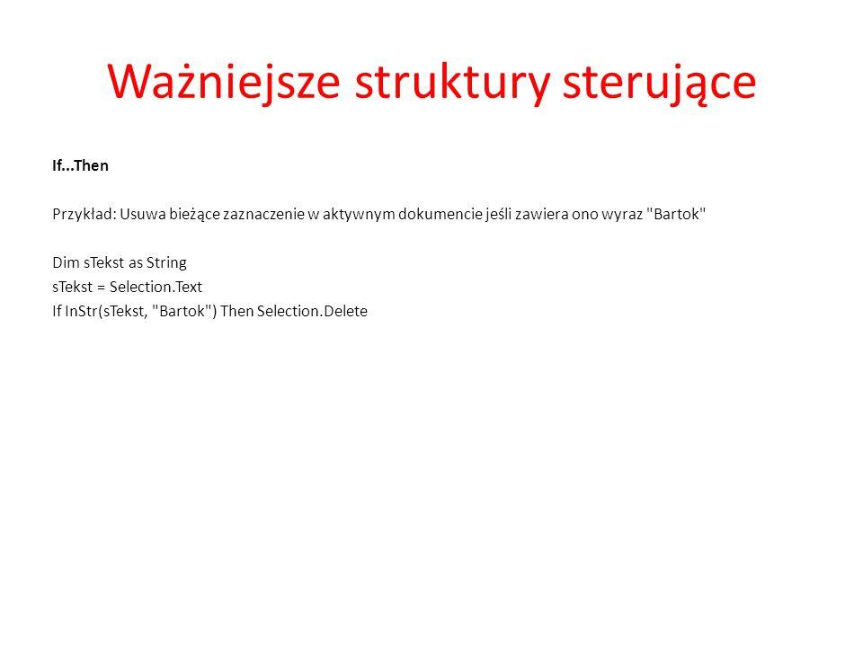Ważniejsze struktury sterujące If...Then Przykład: Usuwa bieżące zaznaczenie w aktywnym dokumencie jeśli zawiera ono wyraz