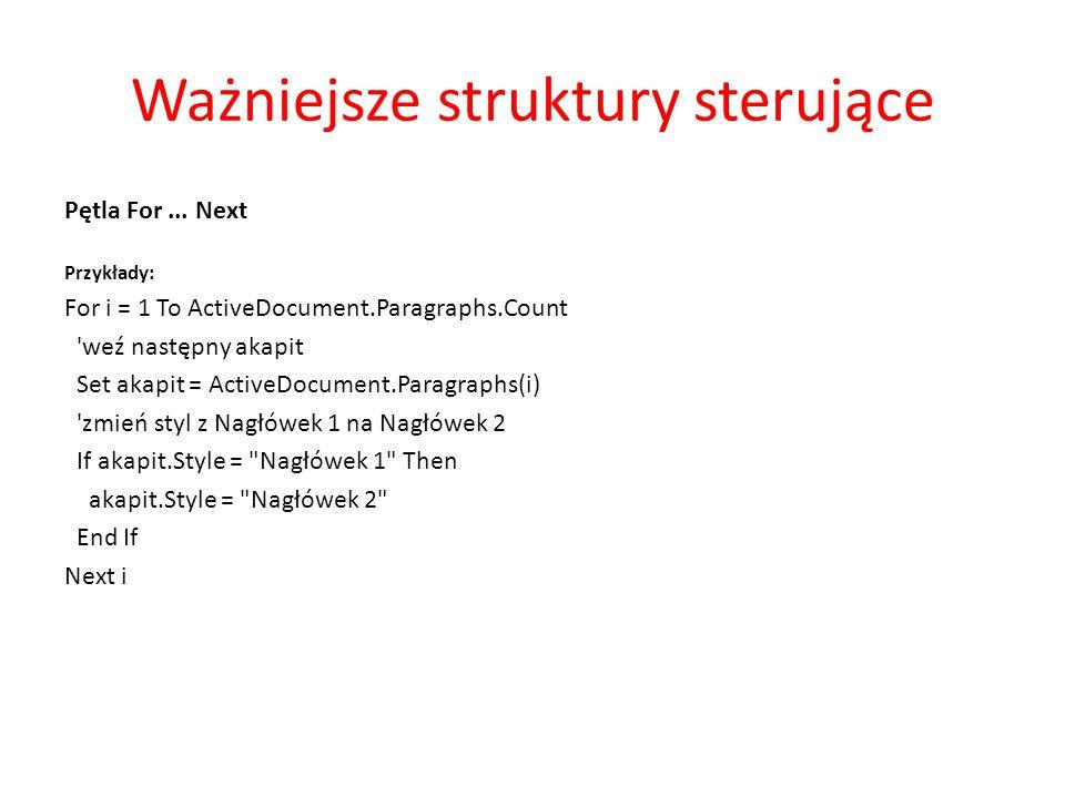 Ważniejsze struktury sterujące Pętla For... Next Przykłady: For i = 1 To ActiveDocument.Paragraphs.Count 'weź następny akapit Set akapit = ActiveDocum