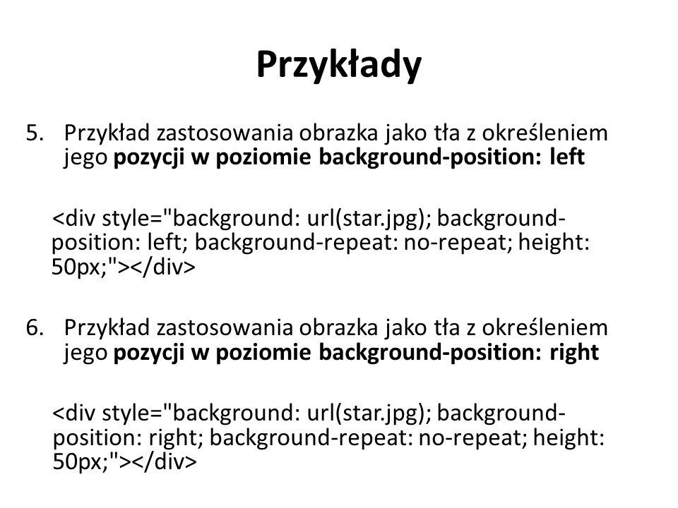 Przykłady 7.Przykład zastosowania obrazka jako tła z określeniem jego pozycji w poziomie background-position: center