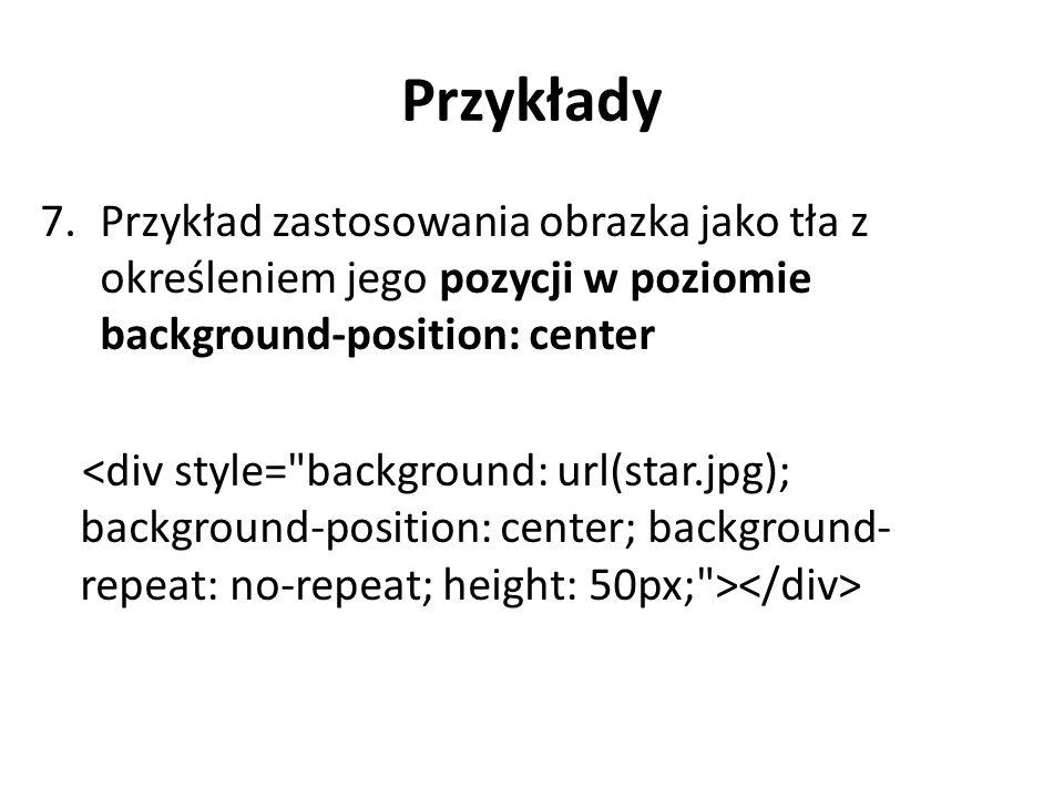 Przykłady 1.Możemy mieszać wartości pozycji pionowej i poziomej background-position: top right 2.Możemy mieszać wartości pozycji pionowej i poziomej background-position: bottom left