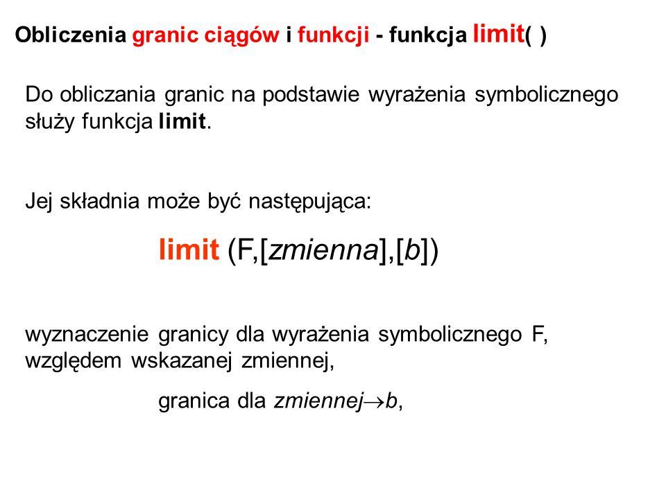 Do obliczania granic na podstawie wyrażenia symbolicznego służy funkcja limit. Jej składnia może być następująca: limit (F,[zmienna],[b]) wyznaczenie