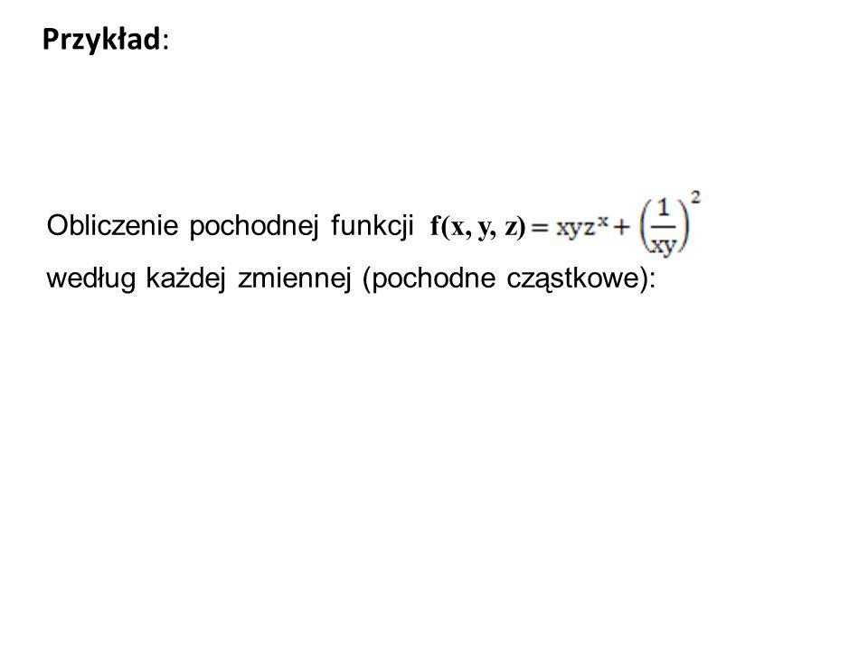 Obliczenie pochodnej funkcji f(x, y, z) według każdej zmiennej (pochodne cząstkowe): Przykład: