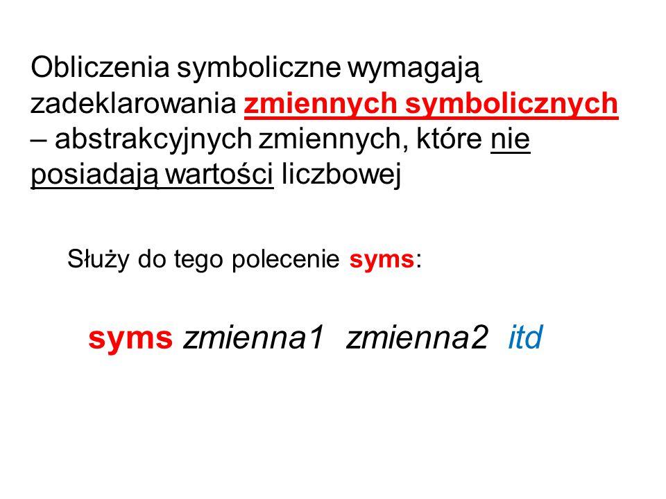 Obliczenia symboliczne wymagają zadeklarowania zmiennych symbolicznych – abstrakcyjnych zmiennych, które nie posiadają wartości liczbowej syms zmienna