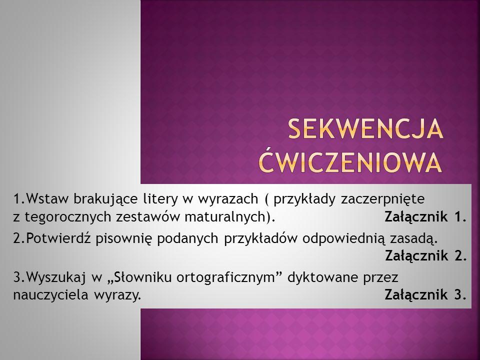 1.Wstaw brakujące litery w wyrazach ( przykłady zaczerpnięte z tegorocznych zestawów maturalnych).