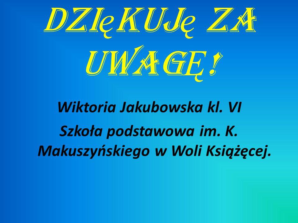 Dzi ę kuj ę za uwag Ę . Wiktoria Jakubowska kl. VI Szkoła podstawowa im.