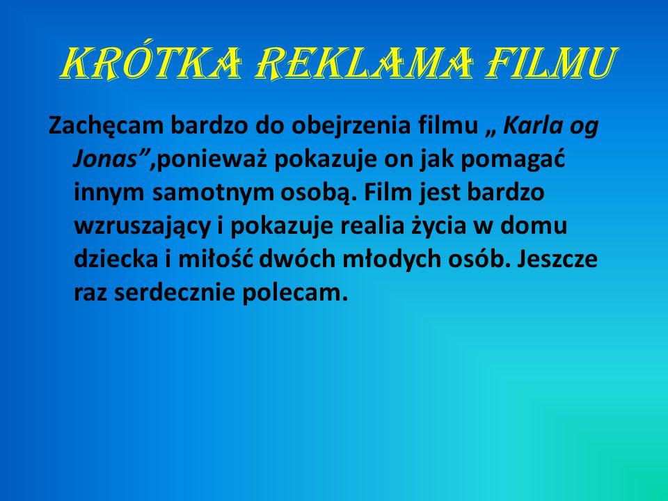 """krótka reklama filmu Zachęcam bardzo do obejrzenia filmu """" Karla og Jonas ,ponieważ pokazuje on jak pomagać innym samotnym osobą."""