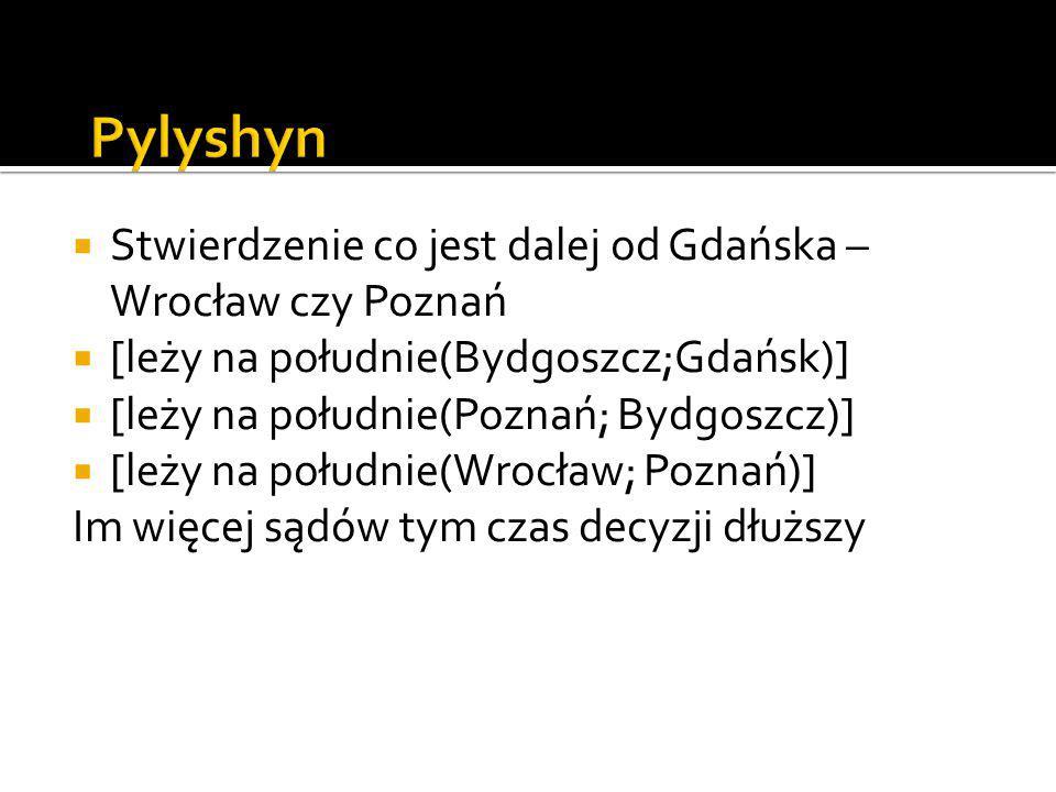  Stwierdzenie co jest dalej od Gdańska – Wrocław czy Poznań  [leży na południe(Bydgoszcz;Gdańsk)]  [leży na południe(Poznań; Bydgoszcz)]  [leży na