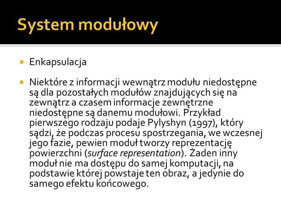  Enkapsulacja  Niektóre z informacji wewnątrz modułu niedostępne są dla pozostałych modułów znajdujących się na zewnątrz a czasem informacje zewnętr