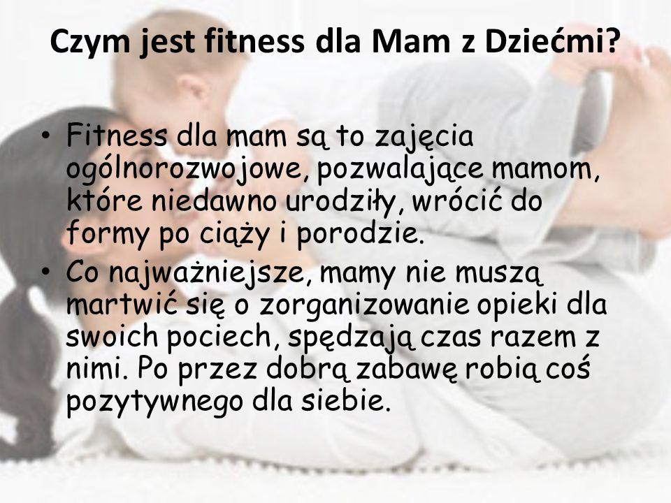 Czym jest fitness dla Mam z Dziećmi? Fitness dla mam są to zajęcia ogólnorozwojowe, pozwalające mamom, które niedawno urodziły, wrócić do formy po cią