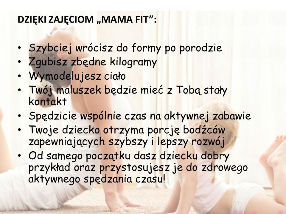 """na zajęciach """"MAMA FIT – Pracujemy nad kondycją mięśni całego ciała i zrzuceniem zbędnych kilogramów, – Duży nacisk kładziemy też na poprawę stabilizacji kręgosłupa i ćwiczenia mięśni dna miednicy."""