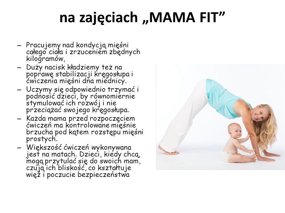 """na zajęciach """"MAMA FIT"""" – Pracujemy nad kondycją mięśni całego ciała i zrzuceniem zbędnych kilogramów, – Duży nacisk kładziemy też na poprawę stabiliz"""