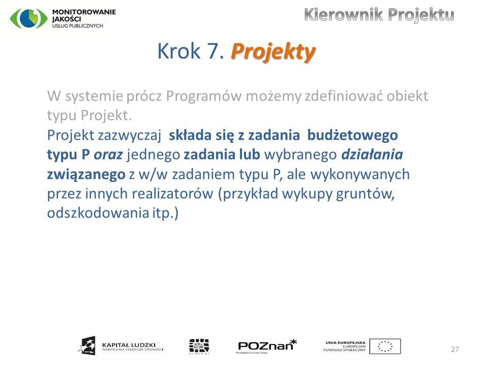 Projekty Krok 7. Projekty W systemie prócz Programów możemy zdefiniować obiekt typu Projekt.