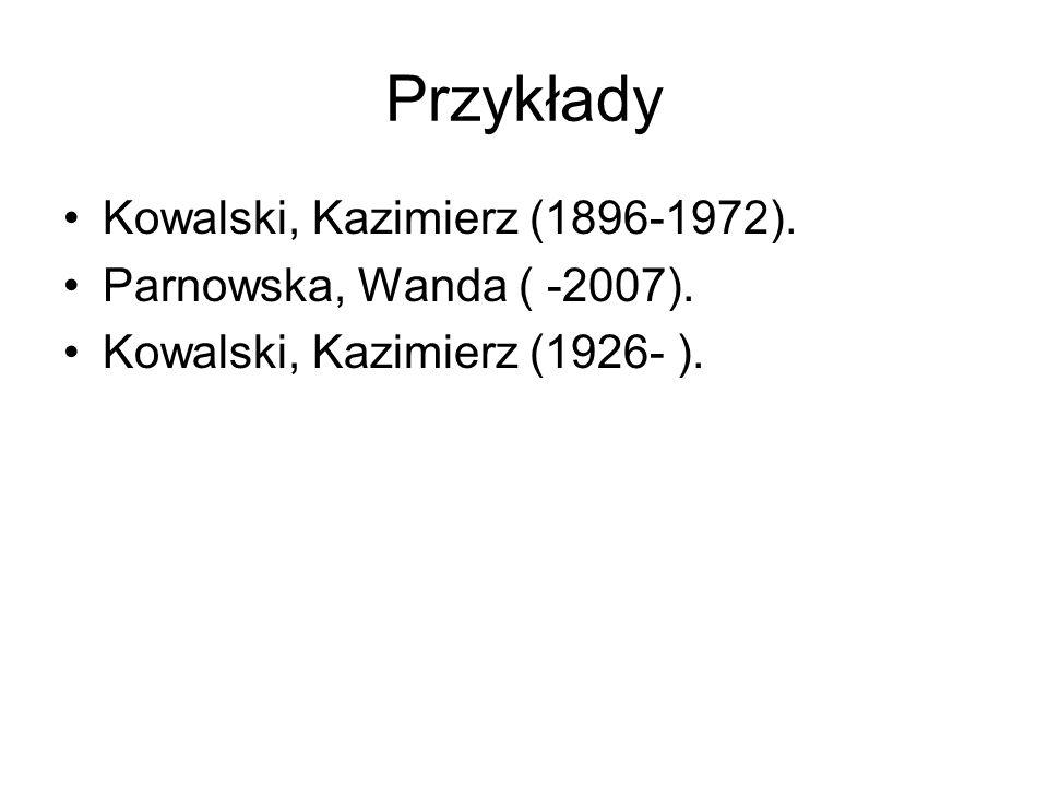 Przykłady Kowalski, Kazimierz (1896-1972). Parnowska, Wanda ( -2007). Kowalski, Kazimierz (1926- ).