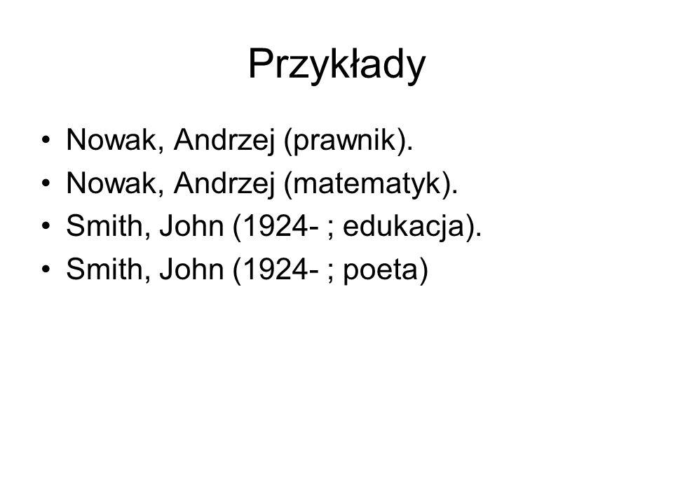 Przykłady Nowak, Andrzej (prawnik). Nowak, Andrzej (matematyk). Smith, John (1924- ; edukacja). Smith, John (1924- ; poeta)