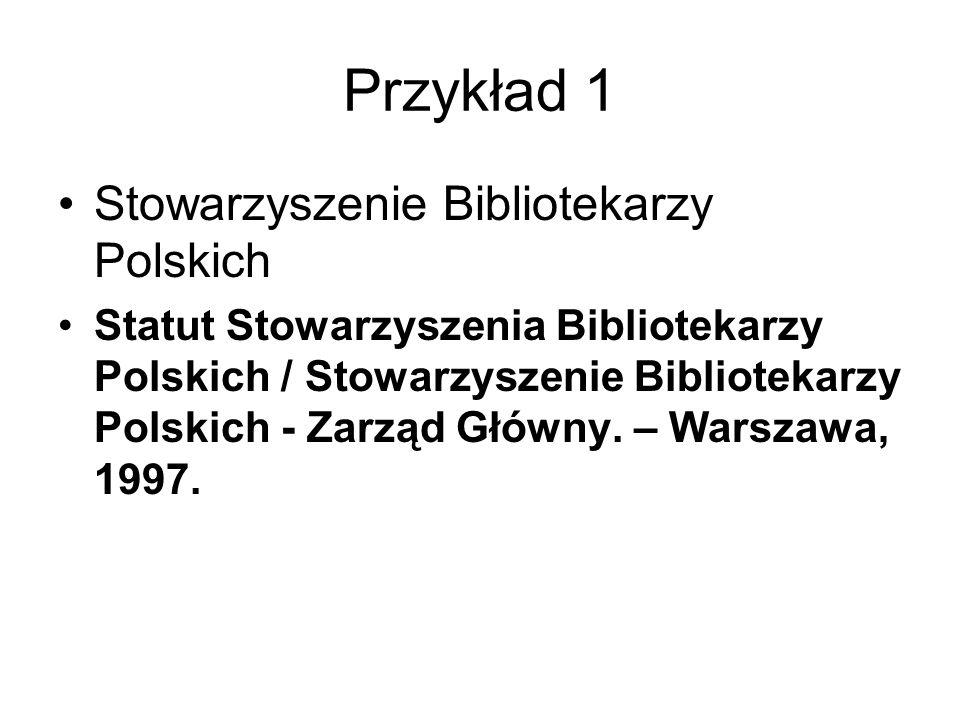 Przykład 1 Stowarzyszenie Bibliotekarzy Polskich Statut Stowarzyszenia Bibliotekarzy Polskich / Stowarzyszenie Bibliotekarzy Polskich - Zarząd Główny.