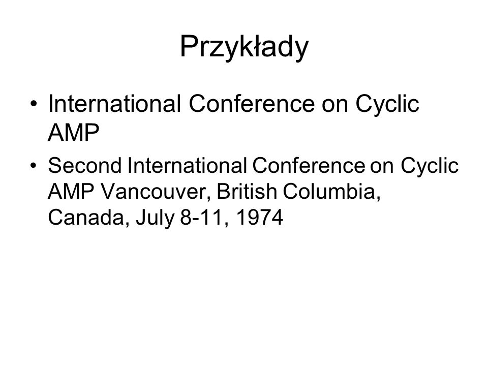 Przykłady International Conference on Cyclic AMP Second International Conference on Cyclic AMP Vancouver, British Columbia, Canada, July 8-11, 1974