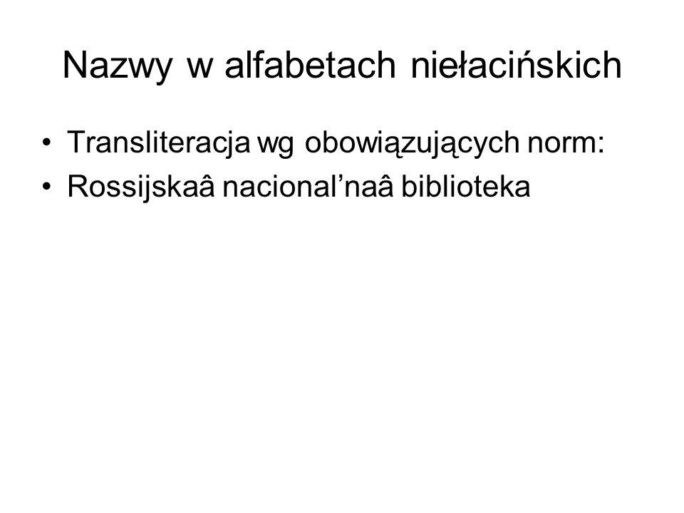 Nazwy w alfabetach niełacińskich Transliteracja wg obowiązujących norm: Rossijskaâ nacional'naâ biblioteka