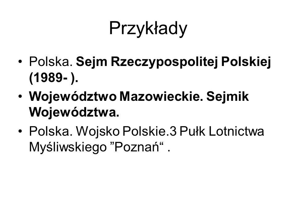 Przykłady Polska. Sejm Rzeczypospolitej Polskiej (1989- ). Województwo Mazowieckie. Sejmik Województwa. Polska. Wojsko Polskie.3 Pułk Lotnictwa Myśliw
