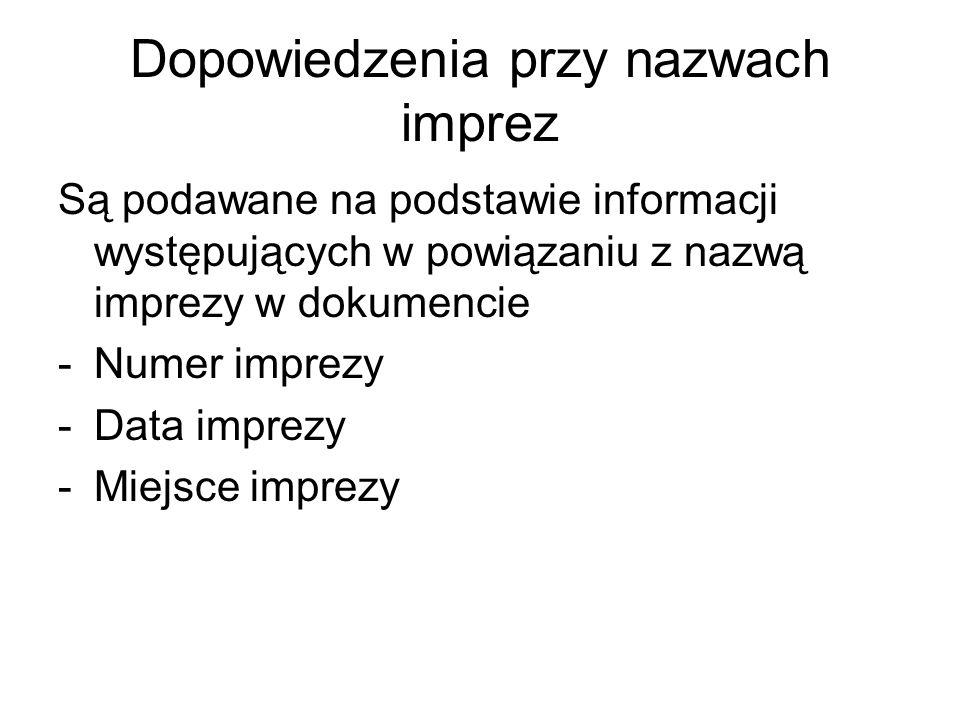 Dopowiedzenia przy nazwach imprez Są podawane na podstawie informacji występujących w powiązaniu z nazwą imprezy w dokumencie -Numer imprezy -Data imp