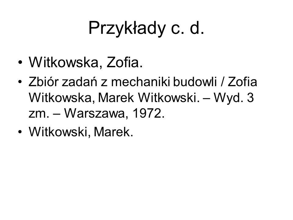 Przykłady c. d. Witkowska, Zofia. Zbiór zadań z mechaniki budowli / Zofia Witkowska, Marek Witkowski. – Wyd. 3 zm. – Warszawa, 1972. Witkowski, Marek.