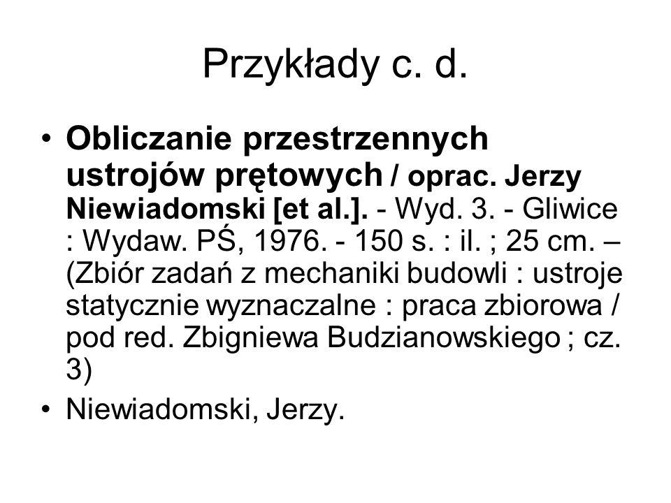 Przykłady c. d. Obliczanie przestrzennych ustrojów prętowych / oprac. Jerzy Niewiadomski [et al.]. - Wyd. 3. - Gliwice : Wydaw. PŚ, 1976. - 150 s. : i