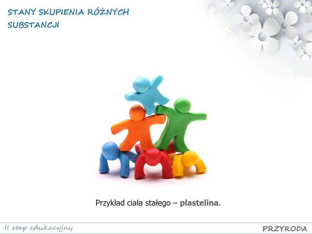 Przykład ciała stałego – plastelina.
