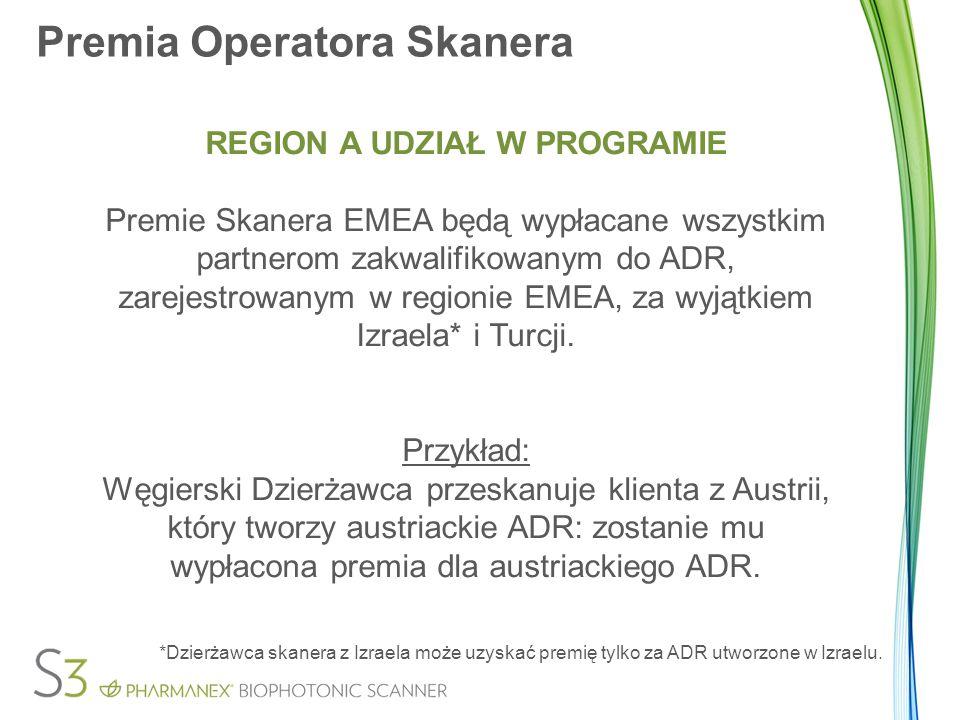Premia Operatora Skanera REGION A UDZIAŁ W PROGRAMIE Premie Skanera EMEA będą wypłacane wszystkim partnerom zakwalifikowanym do ADR, zarejestrowanym w