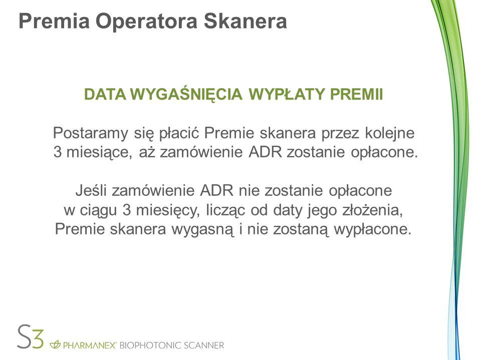 Premia Operatora Skanera DATA WYGAŚNIĘCIA WYPŁATY PREMII Postaramy się płacić Premie skanera przez kolejne 3 miesiące, aż zamówienie ADR zostanie opła