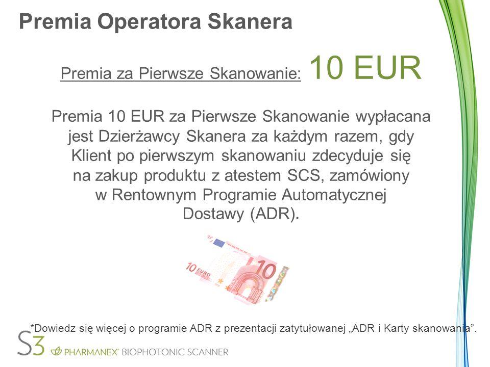 Premia Operatora Skanera Premia za Pierwsze Skanowanie: 10 EUR Premia 10 EUR za Pierwsze Skanowanie wypłacana jest Dzierżawcy Skanera za każdym razem,
