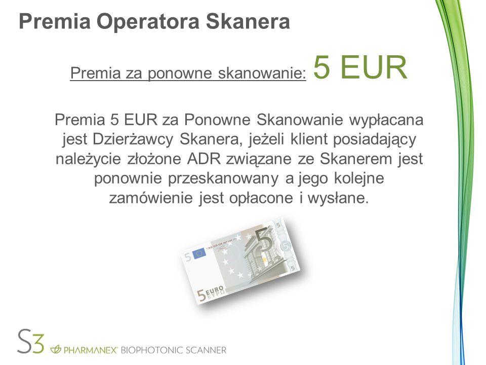 Premia Operatora Skanera Premia za ponowne skanowanie: 5 EUR Premia 5 EUR za Ponowne Skanowanie wypłacana jest Dzierżawcy Skanera, jeżeli klient posia