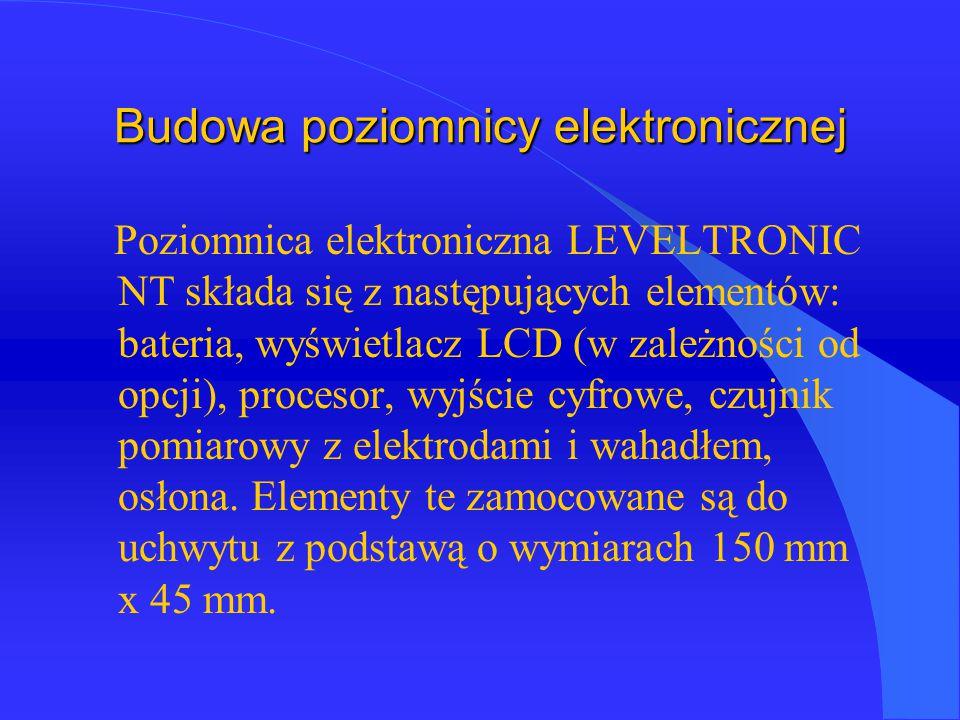 Budowa poziomnicy elektronicznej Poziomnica elektroniczna LEVELTRONIC NT składa się z następujących elementów: bateria, wyświetlacz LCD (w zależności od opcji), procesor, wyjście cyfrowe, czujnik pomiarowy z elektrodami i wahadłem, osłona.