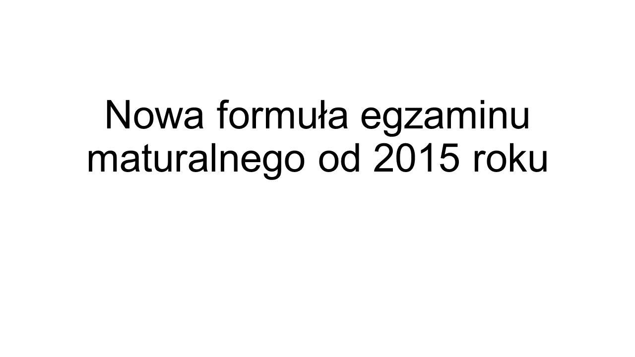 Nowa formuła egzaminu maturalnego od 2015 roku