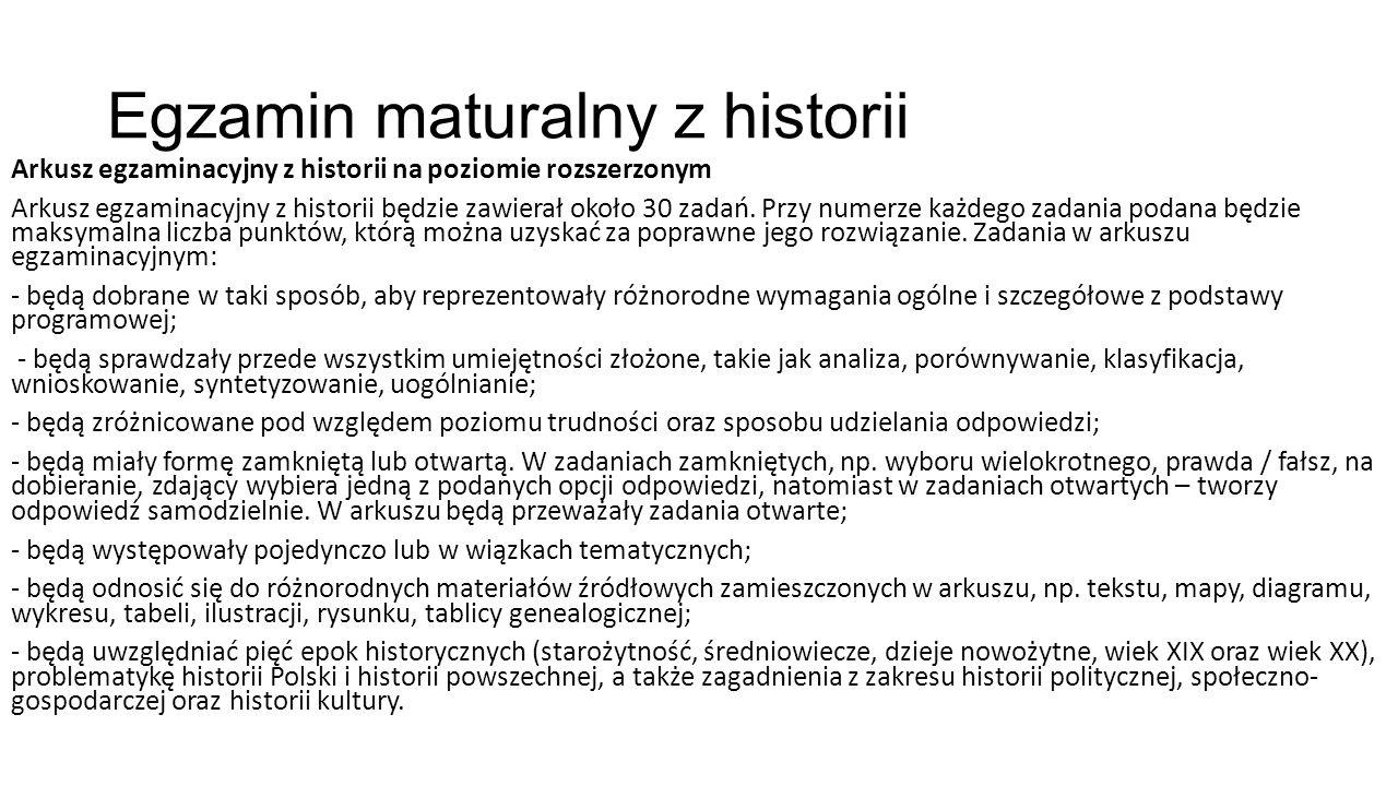 Egzamin maturalny z historii Arkusz egzaminacyjny z historii na poziomie rozszerzonym Arkusz egzaminacyjny z historii będzie zawierał około 30 zadań.