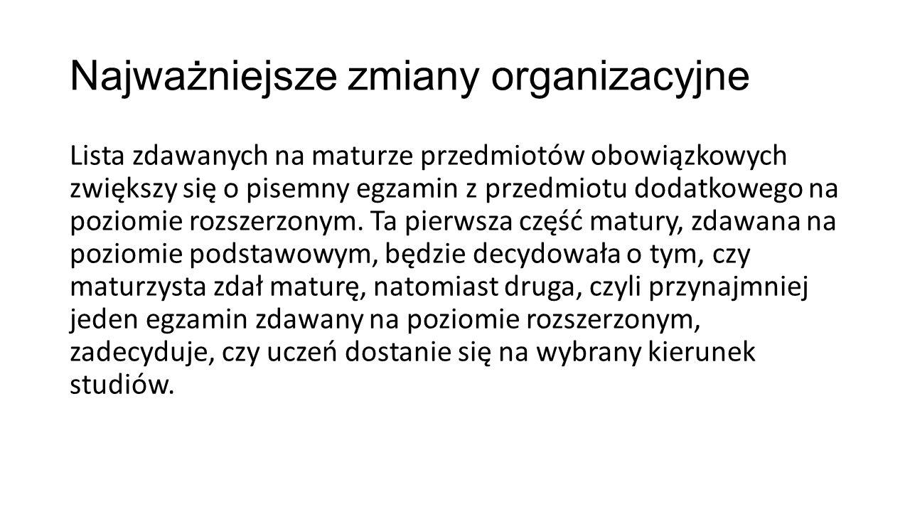 Najważniejsze zmiany organizacyjne W nowej formule matury zmienia się egzamin ustny z języka polskiego, co jest istotną weryfikacją, wynikającą z wypaczenia dobrej idei, jaką miała być prezentacja przygotowana przez ucznia.