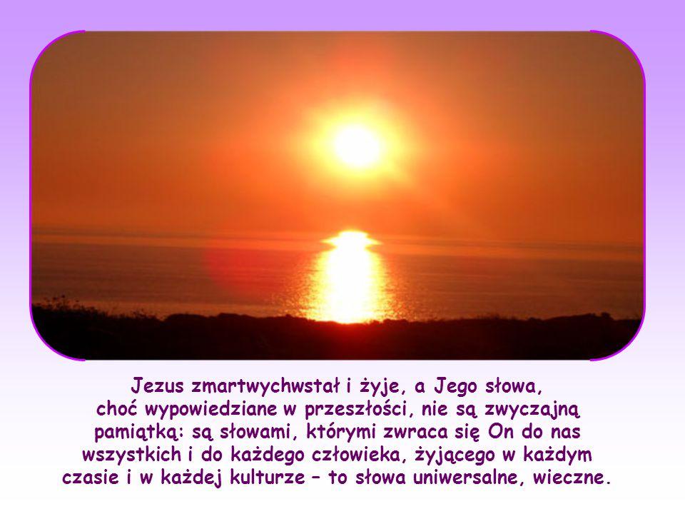 Słowa Jezusa są duchem i życiem, ponieważ pochodzą z Nieba – są Światłem, które z Wysokości zstępuje i ma moc z Wysoka.