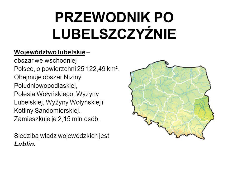 PRZEWODNIK PO LUBELSZCZYŹNIE Województwo lubelskie – obszar we wschodniej Polsce, o powierzchni 25 122,49 km². Obejmuje obszar Niziny Południowopodlas