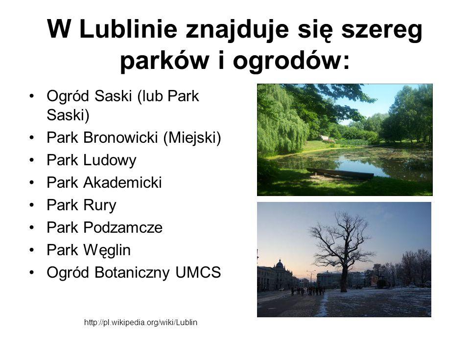 W Lublinie znajduje się szereg parków i ogrodów: Ogród Saski (lub Park Saski) Park Bronowicki (Miejski) Park Ludowy Park Akademicki Park Rury Park Pod