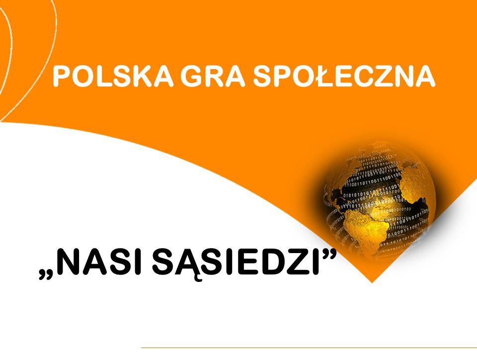 """POLSKA GRA SPO Ł ECZNA """"NASI S Ą SIEDZI"""""""
