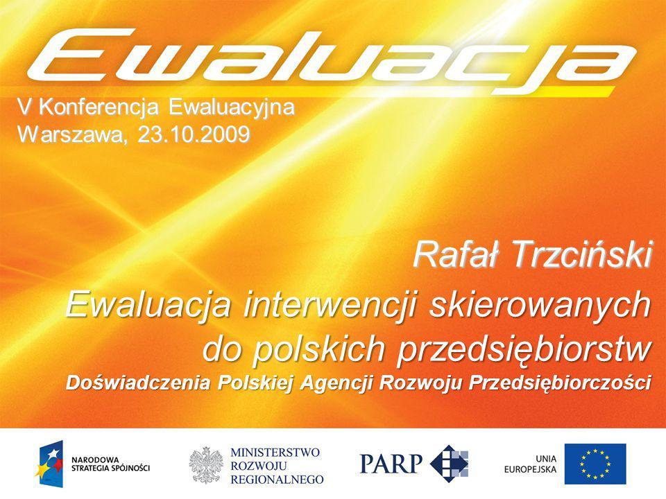 V Konferencja Ewaluacyjna Warszawa, 23.10.2009 Rafał Trzciński Ewaluacja interwencji skierowanych do polskich przedsiębiorstw Doświadczenia Polskiej A