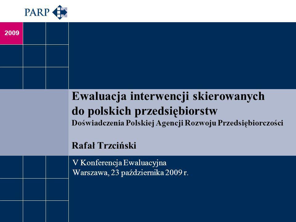 2009 Ewaluacja interwencji skierowanych do polskich przedsiębiorstw Doświadczenia Polskiej Agencji Rozwoju Przedsiębiorczości Rafał Trzciński V Konfer