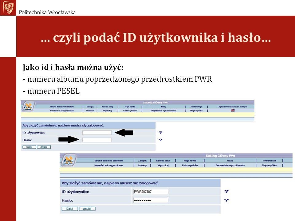 … czyli podać ID użytkownika i hasło… Jako id i hasła można użyć: - numeru albumu poprzedzonego przedrostkiem PWR - numeru PESEL