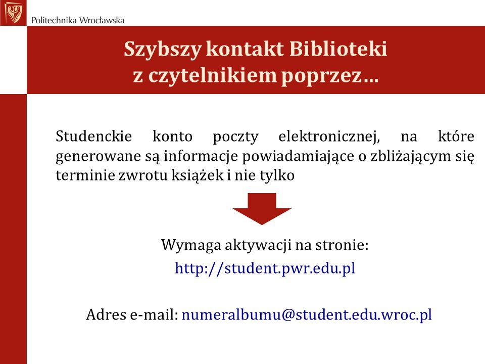 Szybszy kontakt Biblioteki z czytelnikiem poprzez… Studenckie konto poczty elektronicznej, na które generowane są informacje powiadamiające o zbliżają