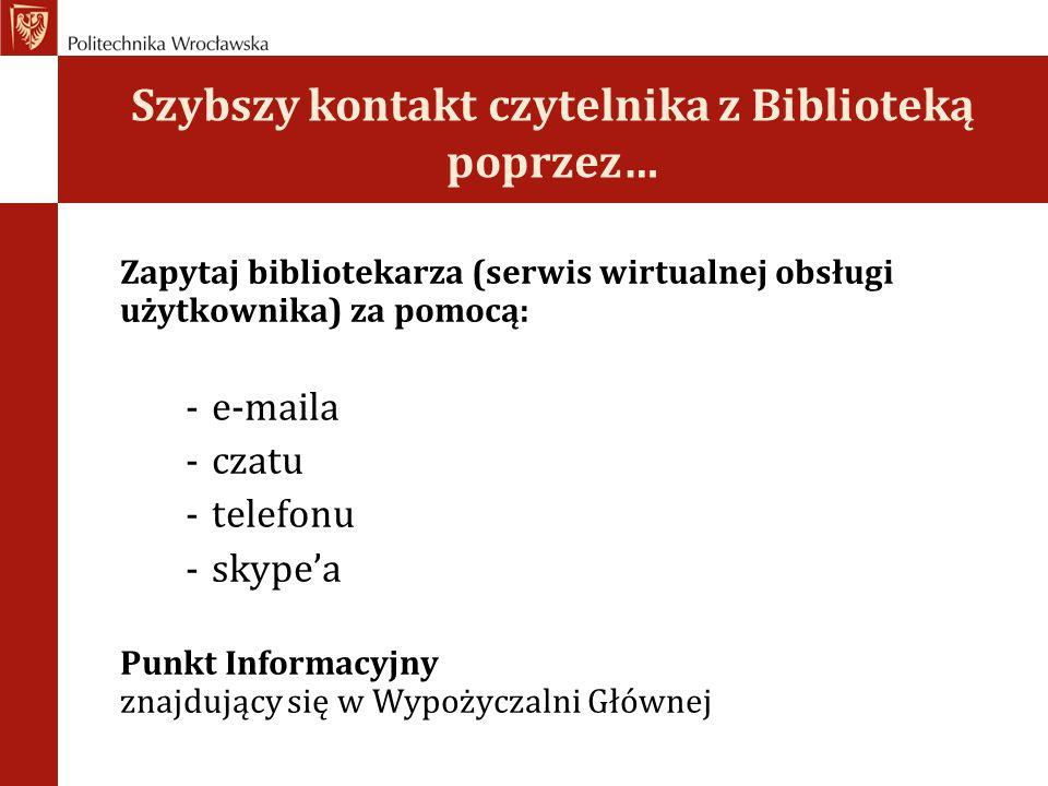 Szybszy kontakt czytelnika z Biblioteką poprzez… Zapytaj bibliotekarza (serwis wirtualnej obsługi użytkownika) za pomocą: -e-maila -czatu -telefonu -s