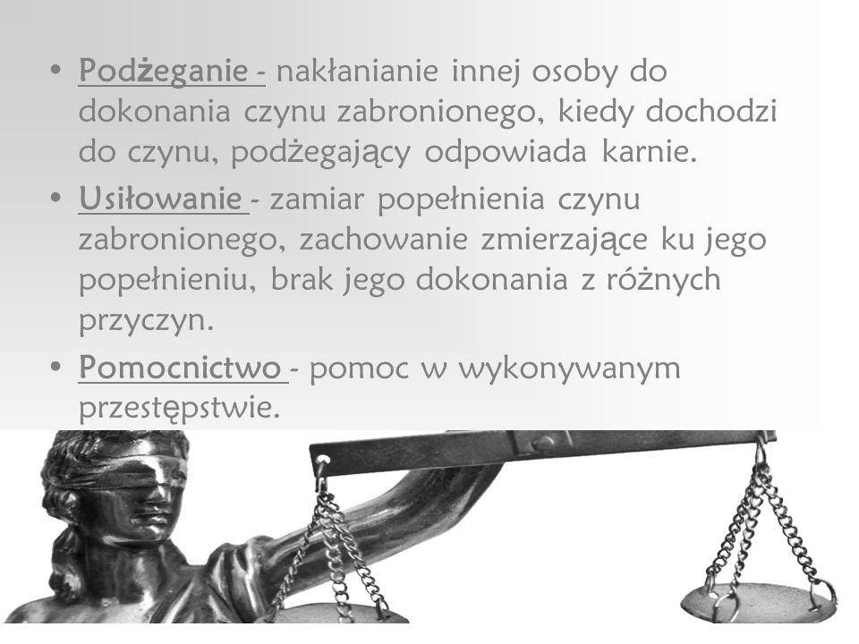 Pod ż eganie - nakłanianie innej osoby do dokonania czynu zabronionego, kiedy dochodzi do czynu, pod ż egaj ą cy odpowiada karnie.