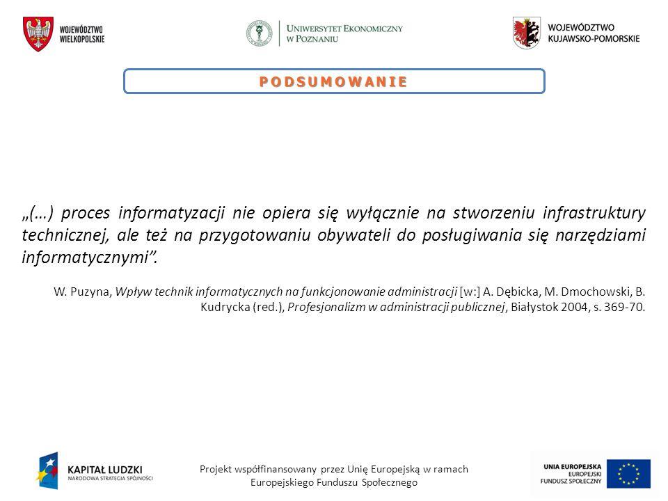 """Projekt współfinansowany przez Unię Europejską w ramach Europejskiego Funduszu Społecznego PODSUMOWANIE """"(…) proces informatyzacji nie opiera się wyłą"""