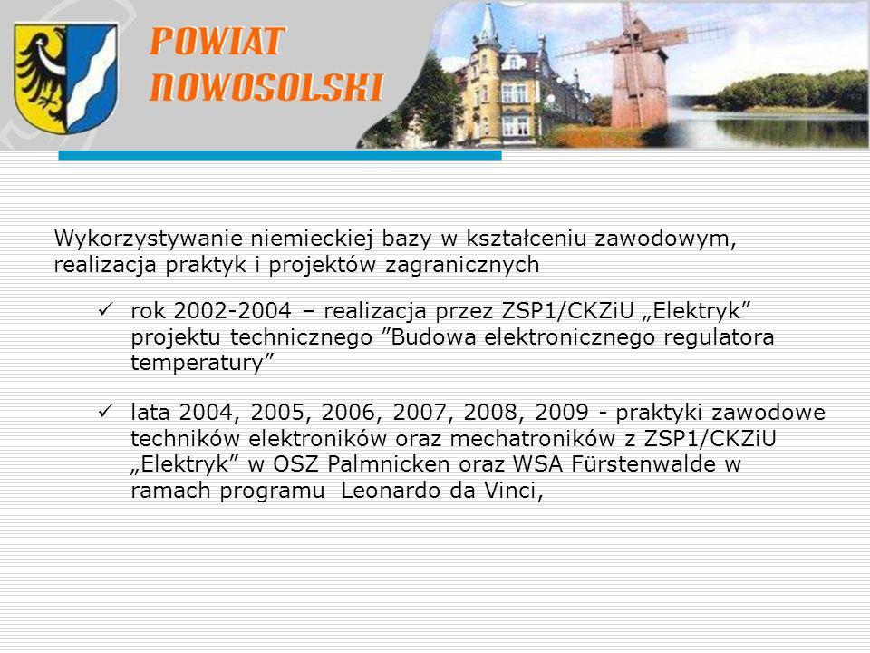 """Wykorzystywanie niemieckiej bazy w kształceniu zawodowym, realizacja praktyk i projektów zagranicznych rok 2002-2004 – realizacja przez ZSP1/CKZiU """"Elektryk projektu technicznego Budowa elektronicznego regulatora temperatury lata 2004, 2005, 2006, 2007, 2008, 2009 - praktyki zawodowe techników elektroników oraz mechatroników z ZSP1/CKZiU """"Elektryk w OSZ Palmnicken oraz WSA Fürstenwalde w ramach programu Leonardo da Vinci,"""